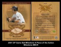 2001 SP Game Bat Milestone A Piece of the Action Milestone #CR