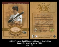 2001 SP Game Bat Milestone Piece of the Action Bound for the Hall Gold #BCR
