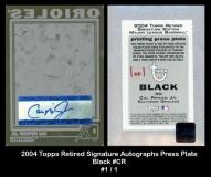 2004 Topps Retired Signature Autographs Press Plate Black #CR