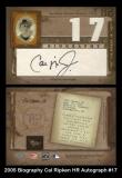 2005 Biography Cal Ripken HR Autograph #17