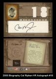 2005 Biography Cal Ripken HR Autograph #18
