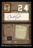 2005 Biography Cal Ripken HR Autograph #24