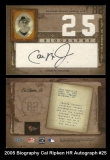2005 Biography Cal Ripken HR Autograph #25