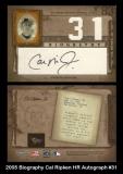 2005 Biography Cal Ripken HR Autograph #31