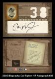 2005 Biography Cal Ripken HR Autograph #38