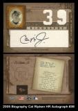 2005 Biography Cal Ripken HR Autograph #39