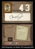 2005 Biography Cal Ripken HR Autograph #43
