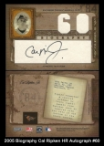 2005 Biography Cal Ripken HR Autograph #60