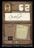 2005 Biography Cal Ripken HR Autograph #62
