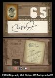 2005 Biography Cal Ripken HR Autograph #65