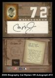 2005 Biography Cal Ripken HR Autograph #72
