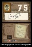 2005 Biography Cal Ripken HR Autograph #75