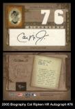 2005 Biography Cal Ripken HR Autograph #76