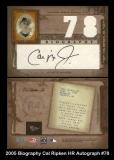 2005 Biography Cal Ripken HR Autograph #78