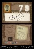 2005 Biography Cal Ripken HR Autograph #79