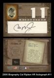 2005 Biography Cal Ripken HR Autograph #11