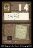 2005 Biography Cal Ripken HR Autograph #14