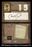 2005 Biography Cal Ripken HR Autograph #19