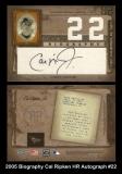 2005 Biography Cal Ripken HR Autograph #22