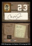 2005 Biography Cal Ripken HR Autograph #23