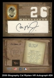2005 Biography Cal Ripken HR Autograph #26