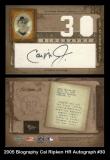 2005 Biography Cal Ripken HR Autograph #30