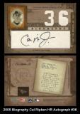 2005 Biography Cal Ripken HR Autograph #36
