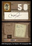 2005 Biography Cal Ripken HR Autograph #50