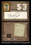 2005 Biography Cal Ripken HR Autograph #53