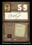 2005 Biography Cal Ripken HR Autograph #59