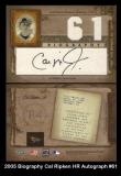 2005 Biography Cal Ripken HR Autograph #61