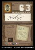 2005 Biography Cal Ripken HR Autograph #63