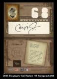2005 Biography Cal Ripken HR Autograph #68
