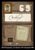 2005 Biography Cal Ripken HR Autograph #69