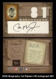 2005 Biography Cal Ripken HR Autograph #81