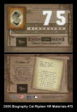 2005 Biography Cal Ripken HR Materials #75