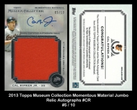 2013 Topps Museum Collection Momentous Material Jumbo Relic Autographs #CR